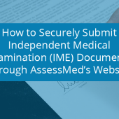 How to Securely Submit Independent Medical Examination (IME) Documents Through AssessMed's Website